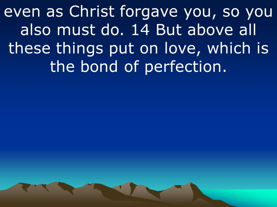 even as Christ forgave you, so you also must do