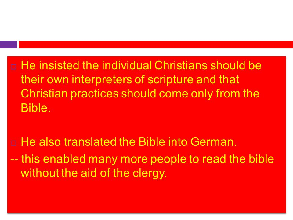 He insisted the individual Christians should be their own interpreters of scripture and that Christian practices should come only from the Bible.