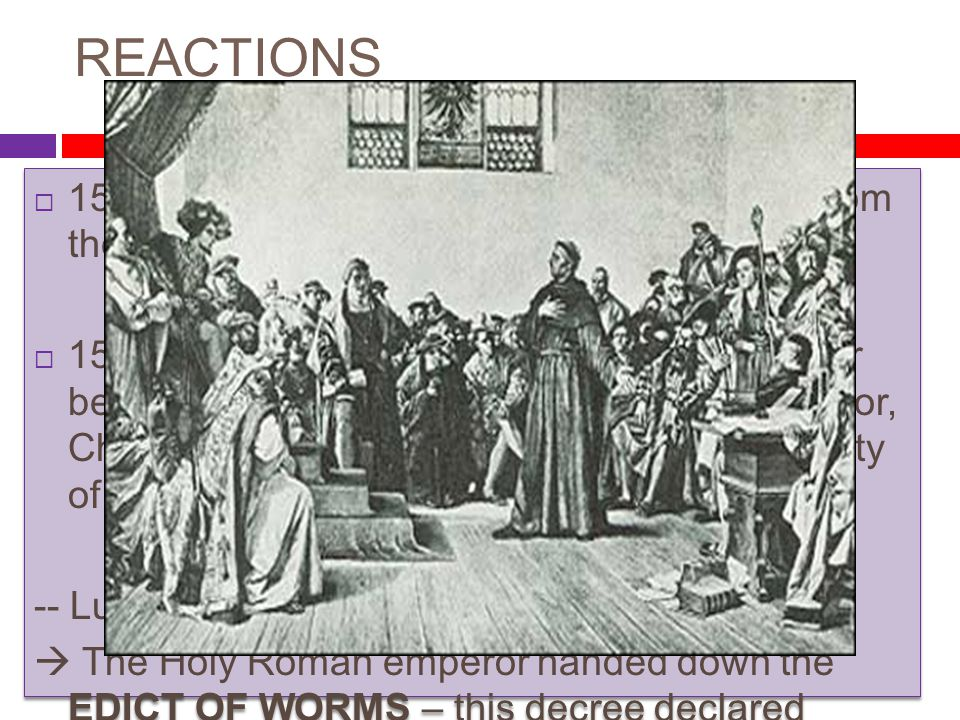 REACTIONS 1520- Pope Leo X excommunicated Luther from the Church.