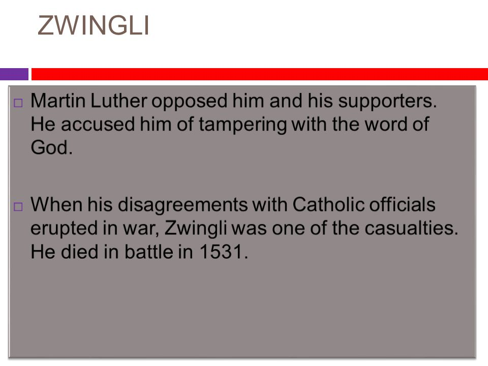 ZWINGLI Martin Luther opposed him and his supporters. He accused him of tampering with the word of God.