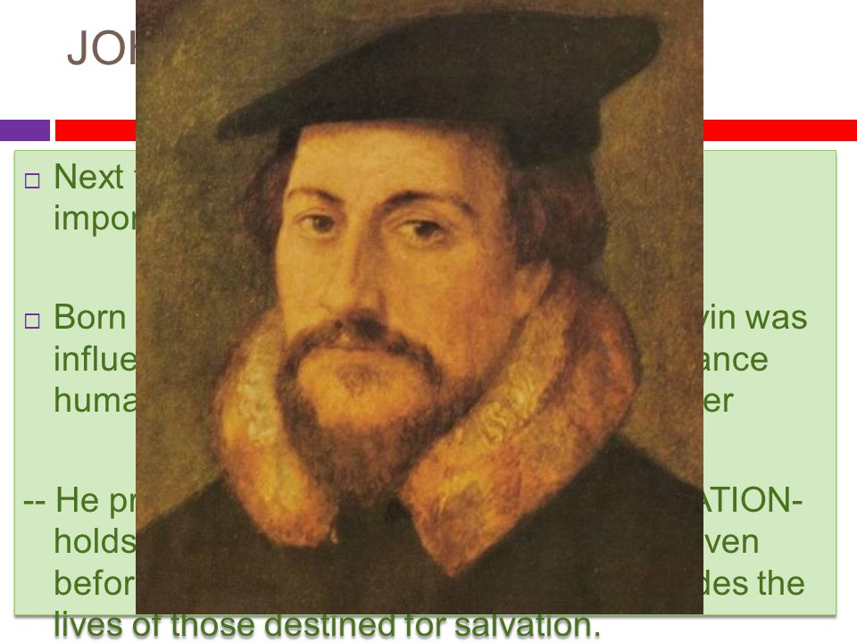 JOHN CALVIN Next to Luther , John Calvin, was the most important Protestant reformer.