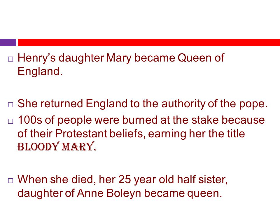 Henry's daughter Mary became Queen of England.