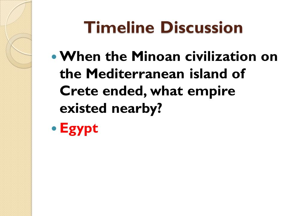 Timeline Discussion When the Minoan civilization on the Mediterranean island of Crete ended, what empire existed nearby