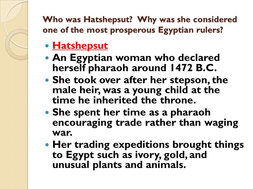 An Egyptian woman who declared herself pharaoh around 1472 B.C.