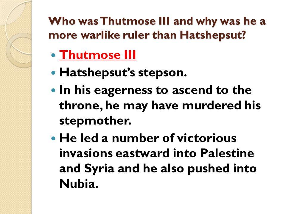 Thutmose III Hatshepsut's stepson.