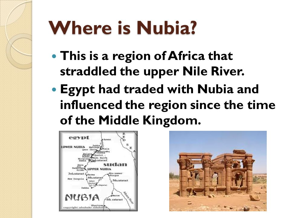 Where is Nubia This is a region of Africa that straddled the upper Nile River.
