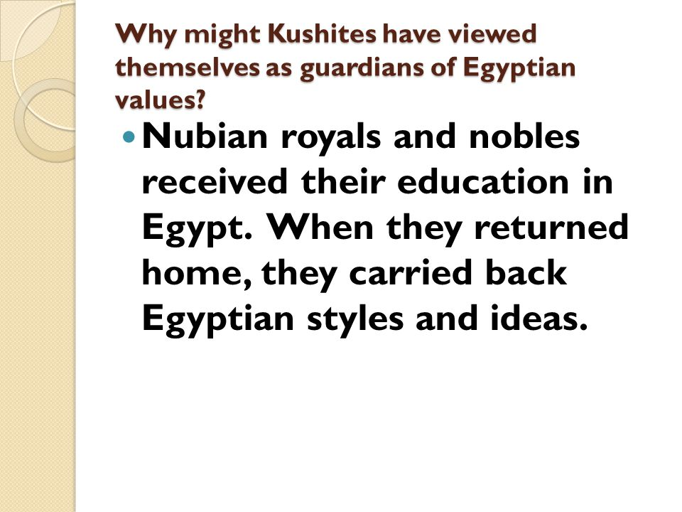 Why might Kushites have viewed themselves as guardians of Egyptian values