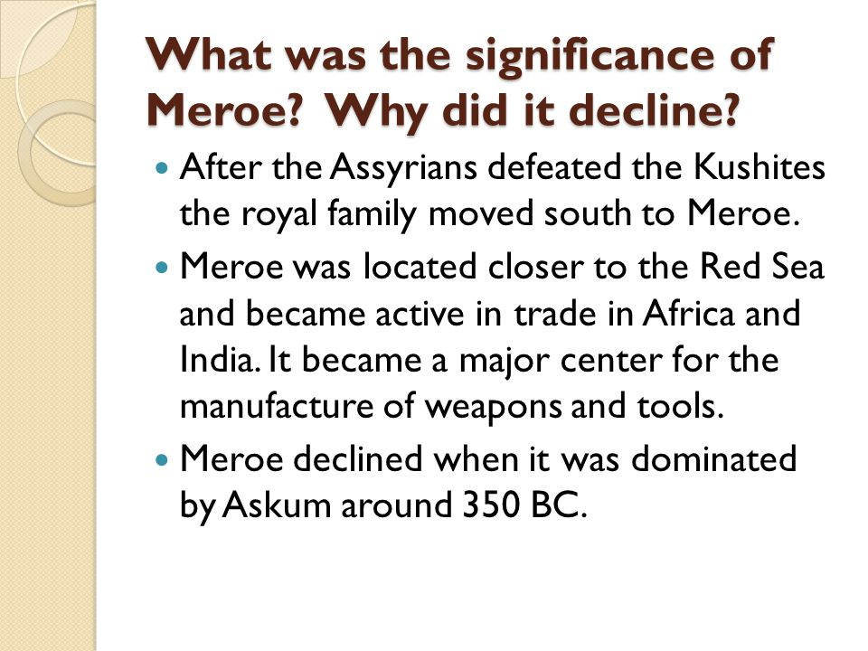 What was the significance of Meroe Why did it decline