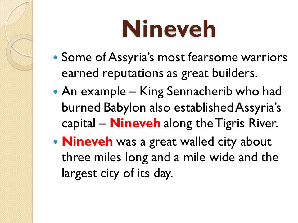 Nineveh Some of Assyria's most fearsome warriors earned reputations as great builders.