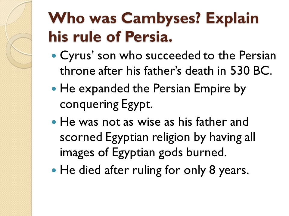 Who was Cambyses Explain his rule of Persia.