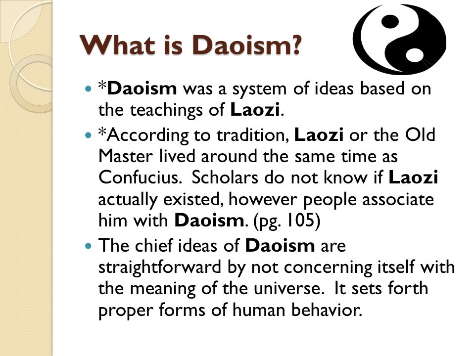 What is Daoism *Daoism was a system of ideas based on the teachings of Laozi.