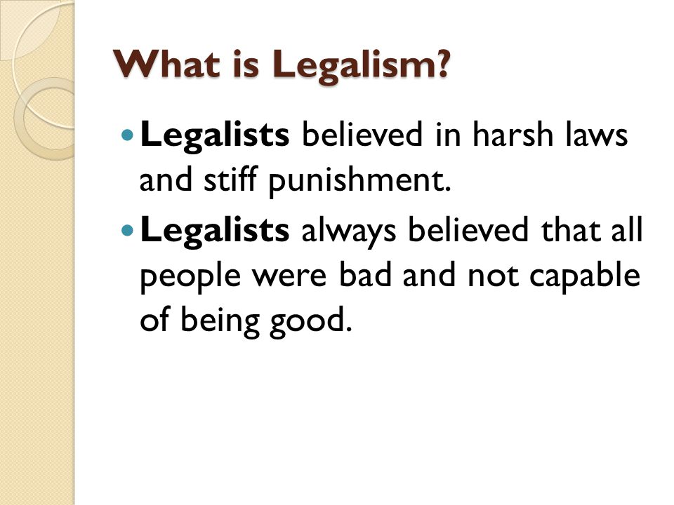 What is Legalism Legalists believed in harsh laws and stiff punishment.