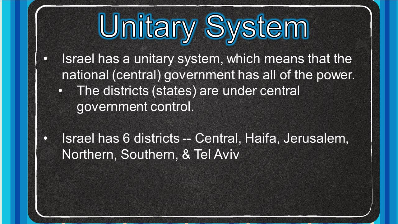 Unitary System Israel has a unitary system, which means that the national (central) government has all of the power.