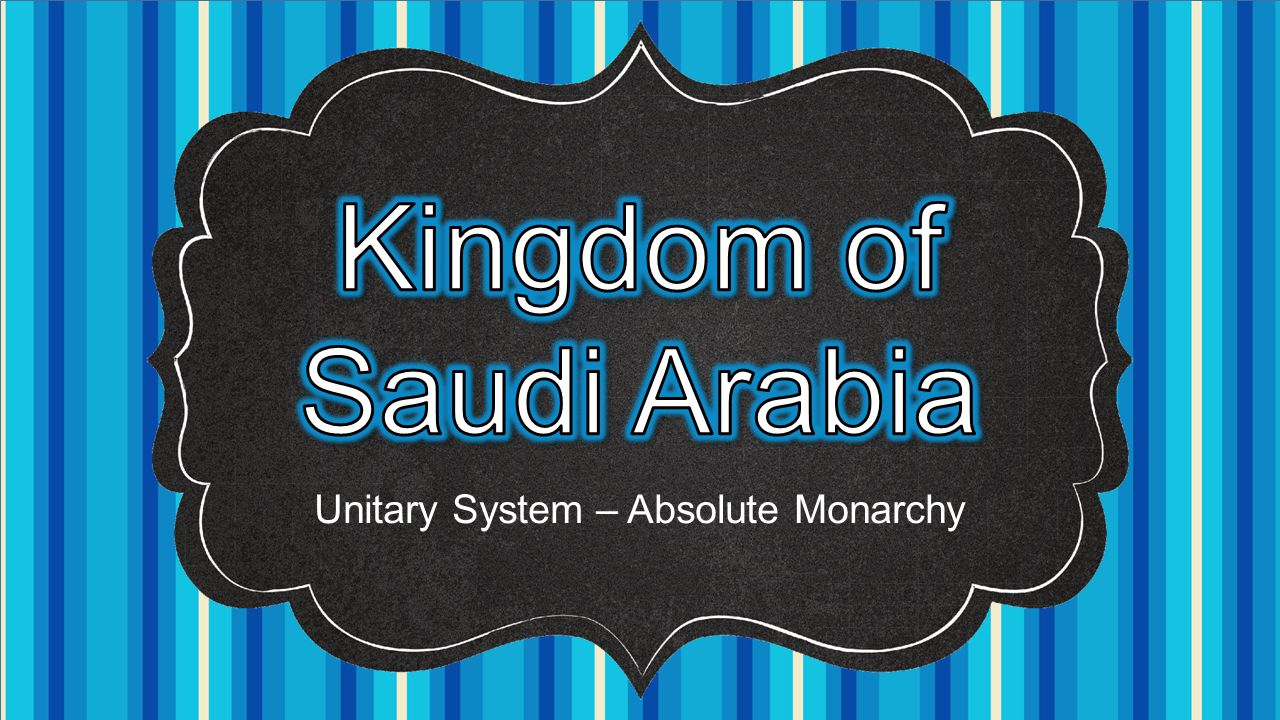 Unitary System – Absolute Monarchy