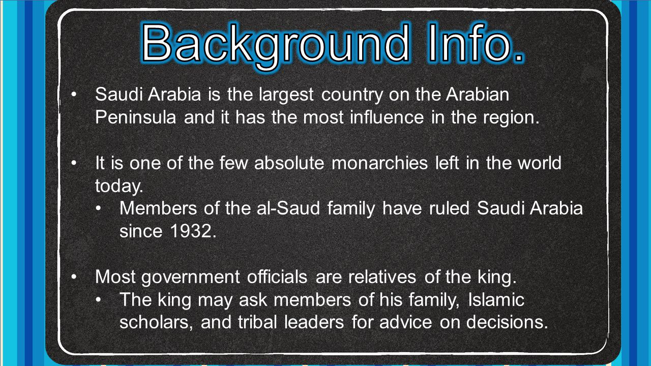 Background Info. Saudi Arabia is the largest country on the Arabian Peninsula and it has the most influence in the region.