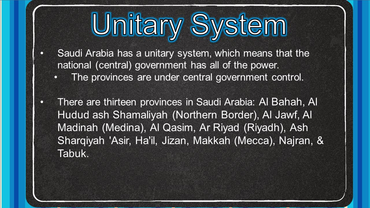 Unitary System Saudi Arabia has a unitary system, which means that the national (central) government has all of the power.