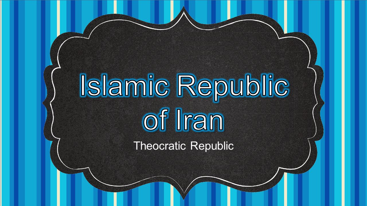 Islamic Republic of Iran Theocratic Republic