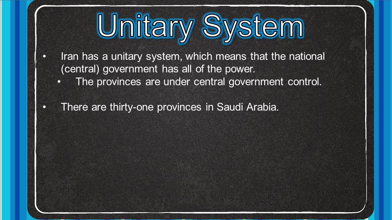 Unitary System Iran has a unitary system, which means that the national (central) government has all of the power.