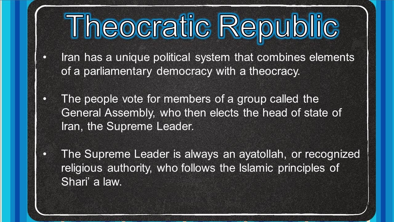Theocratic Republic Iran has a unique political system that combines elements of a parliamentary democracy with a theocracy.
