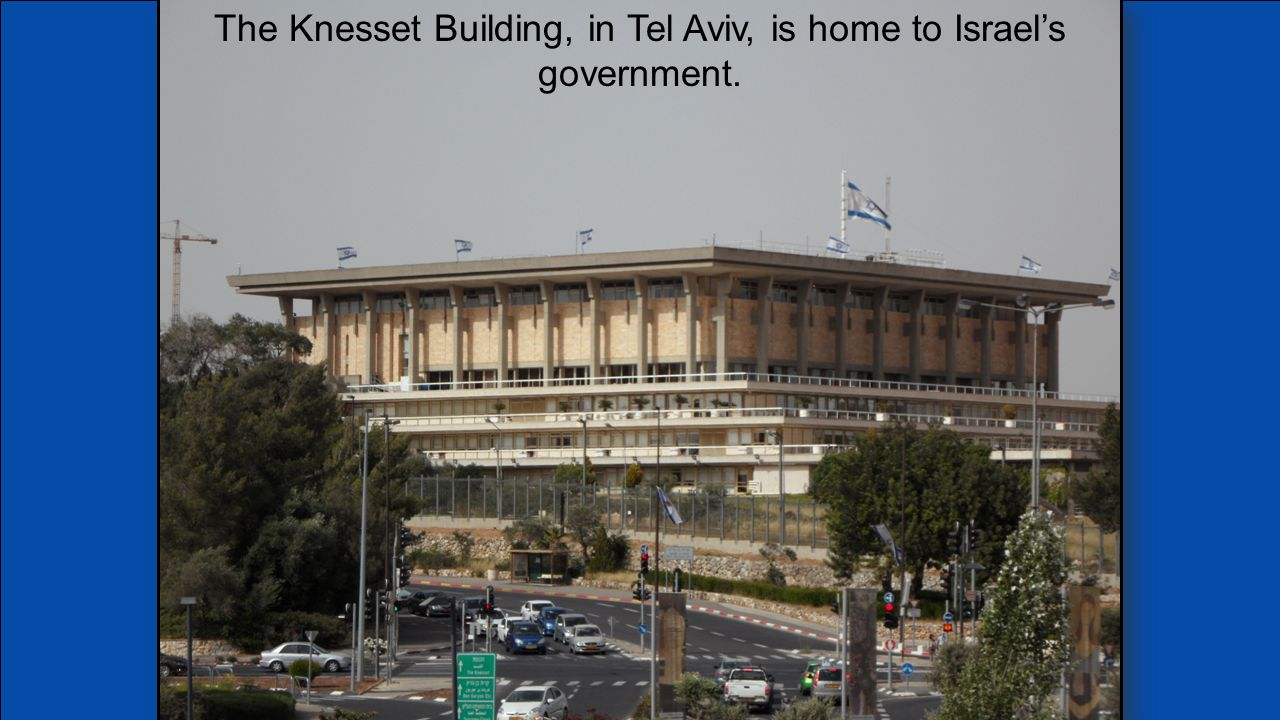 The Knesset Building, in Tel Aviv, is home to Israel's government.