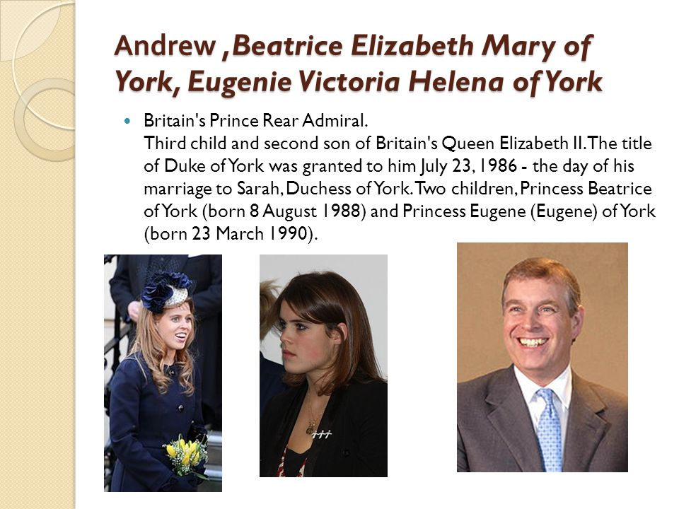 Andrew ,Beatrice Elizabeth Mary of York, Eugenie Victoria Helena of York