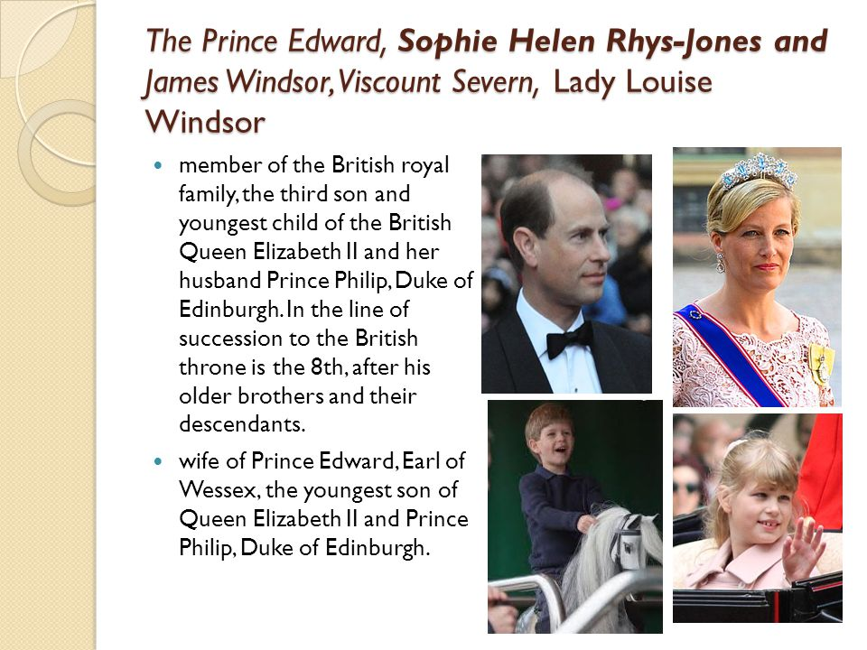 The Prince Edward, Sophie Helen Rhys-Jones and James Windsor, Viscount Severn, Lady Louise Windsor