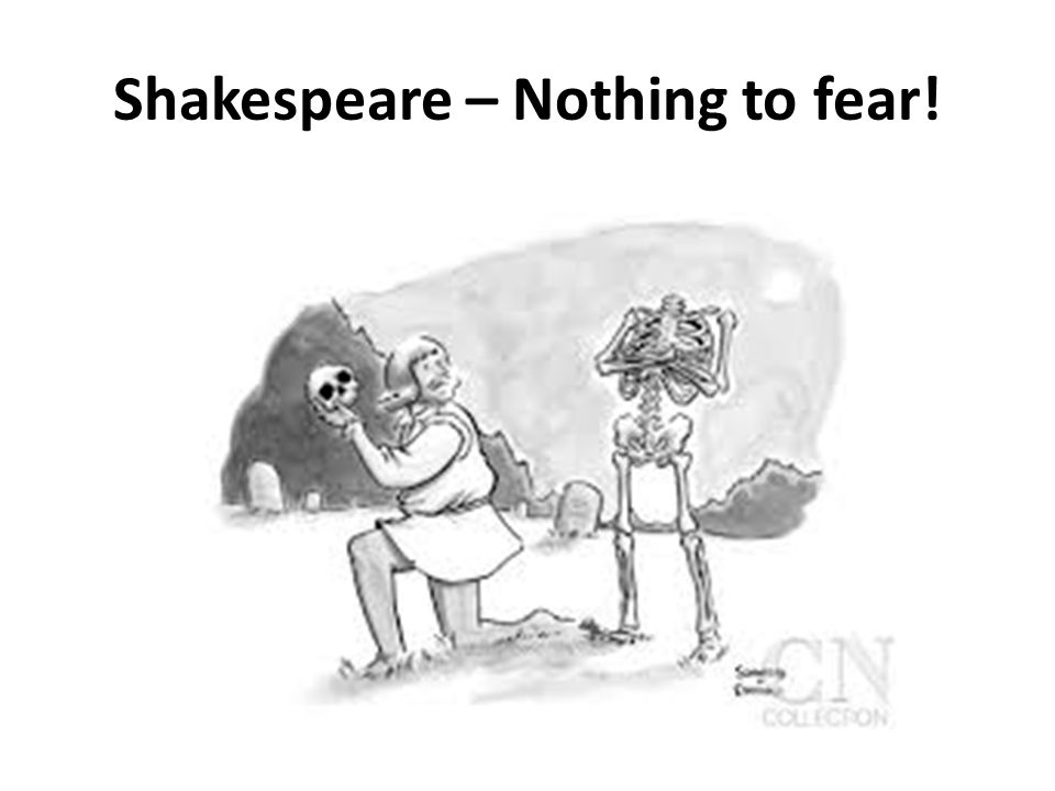 Shakespeare – Nothing to fear!