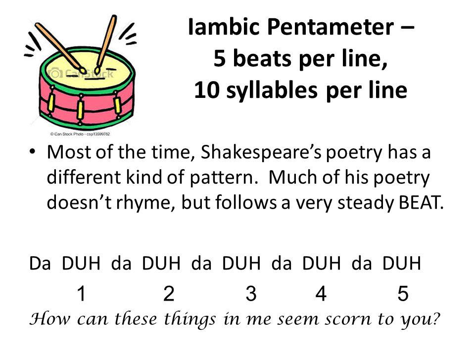 Iambic Pentameter – 5 beats per line, 10 syllables per line