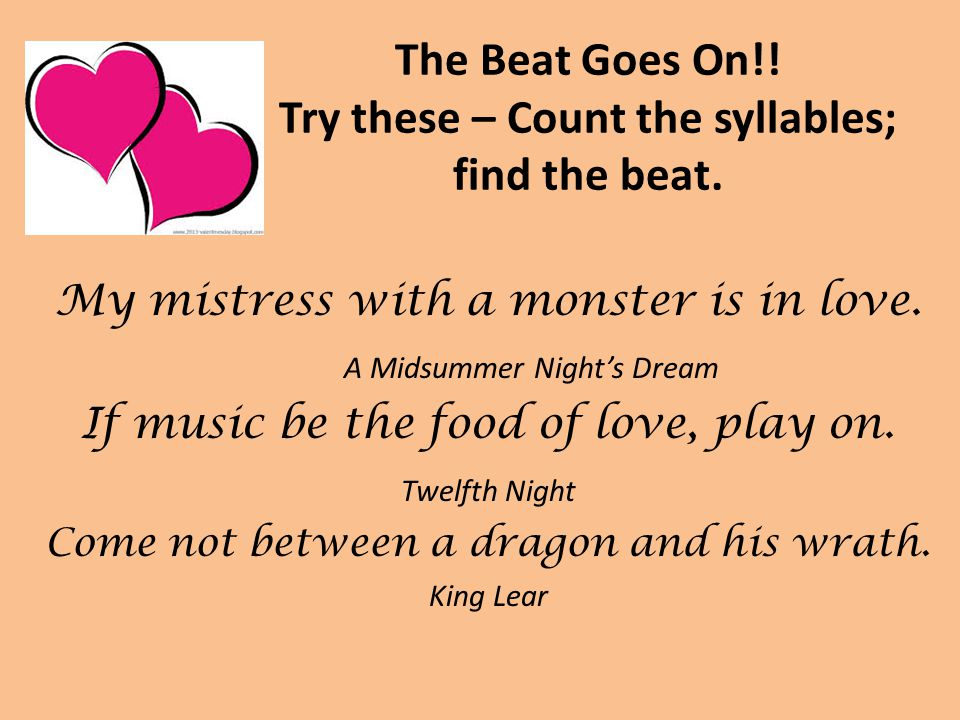 The Beat Goes On!! Try these – Count the syllables; find the beat.