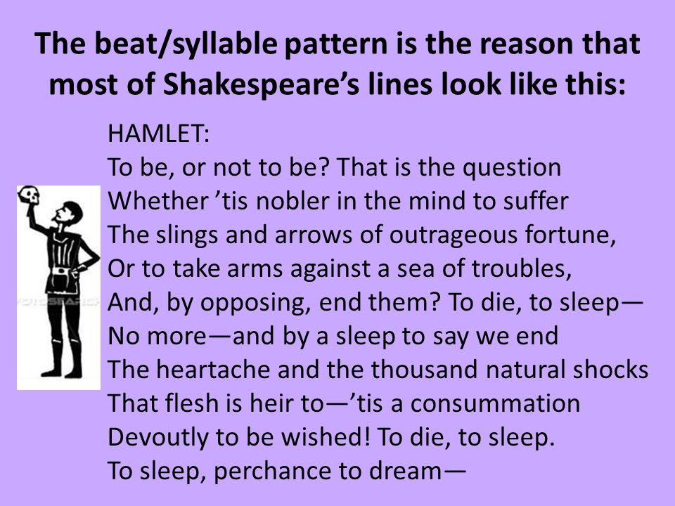 The beat/syllable pattern is the reason that most of Shakespeare's lines look like this: