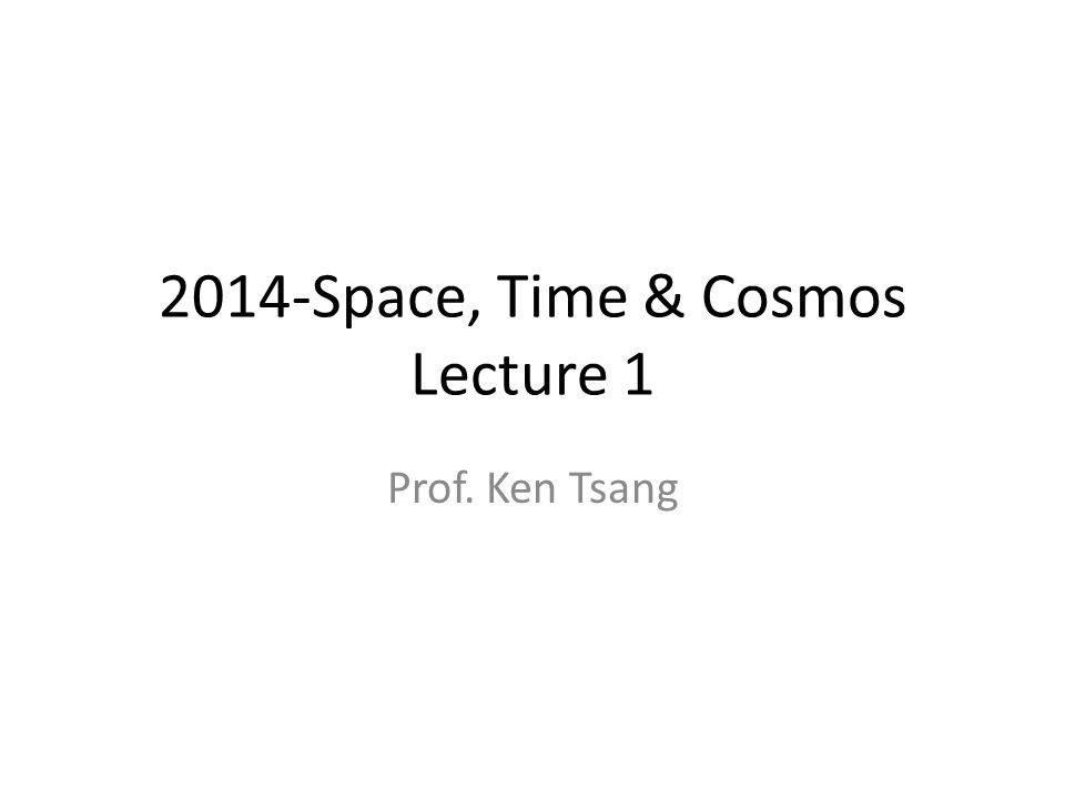 2014-Space, Time & Cosmos Lecture 1