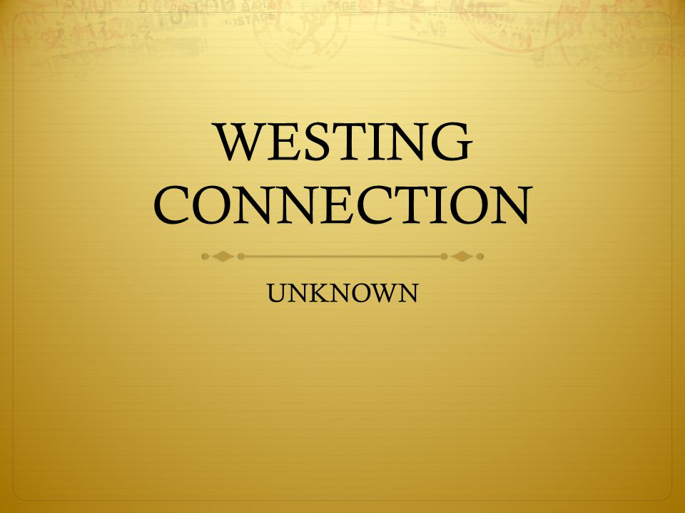 WESTING CONNECTION UNKNOWN