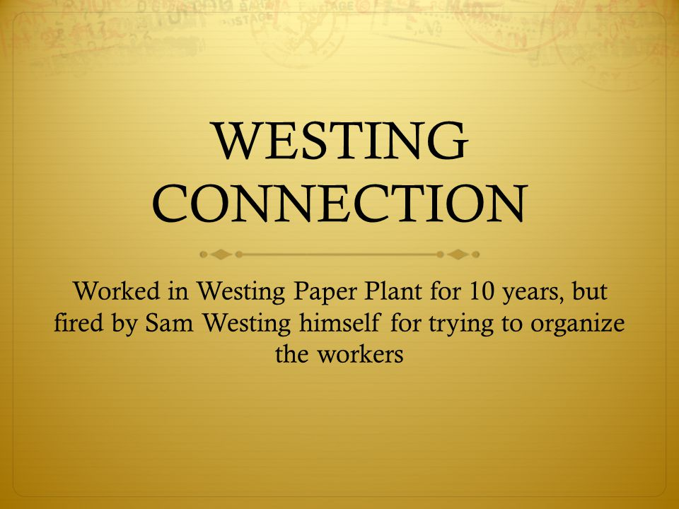 WESTING CONNECTION Worked in Westing Paper Plant for 10 years, but fired by Sam Westing himself for trying to organize the workers.