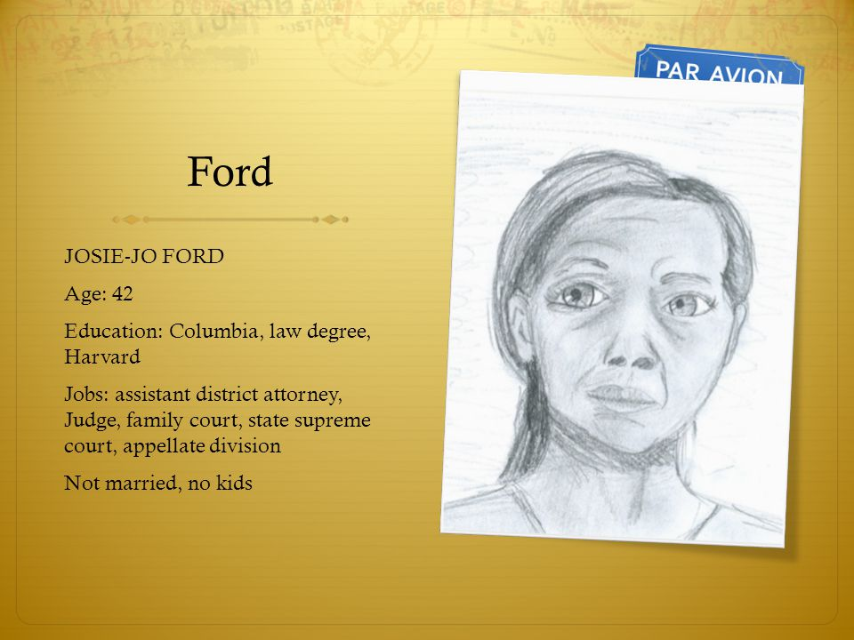 Ford JOSIE-JO FORD Age: 42 Education: Columbia, law degree, Harvard
