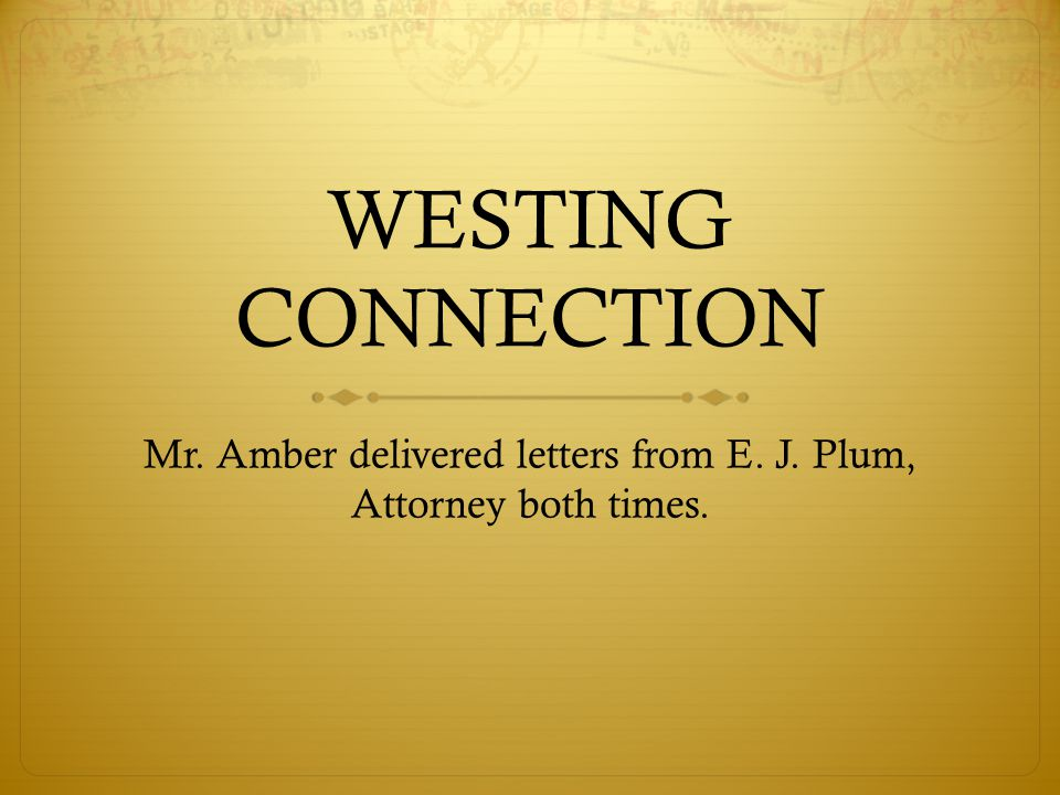 Mr. Amber delivered letters from E. J. Plum, Attorney both times.