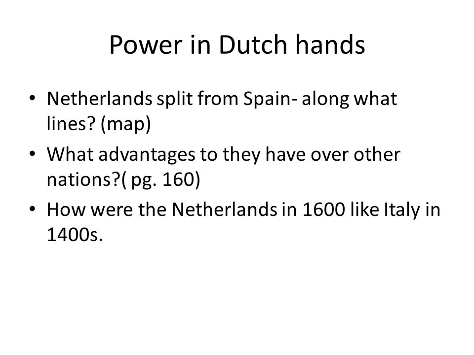 Power in Dutch hands Netherlands split from Spain- along what lines (map) What advantages to they have over other nations ( pg. 160)