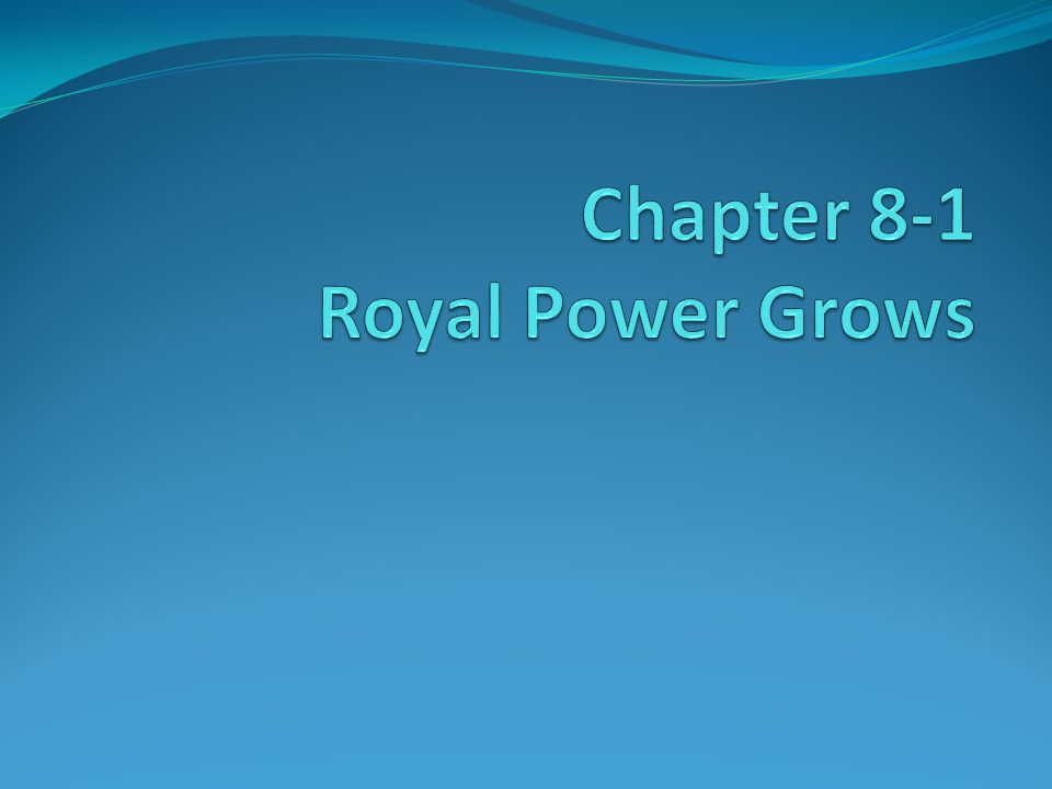 Chapter 8-1 Royal Power Grows