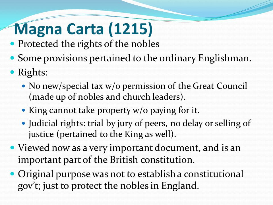 Magna Carta (1215) Protected the rights of the nobles