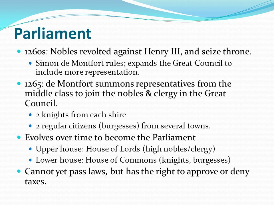 Parliament 1260s: Nobles revolted against Henry III, and seize throne.