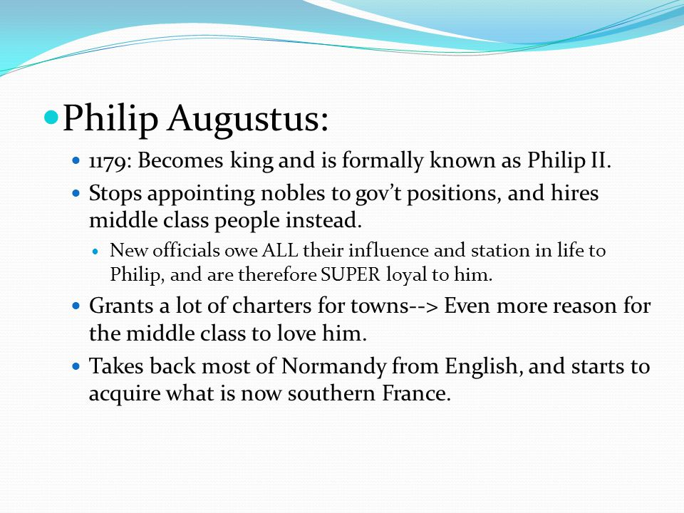 Philip Augustus: 1179: Becomes king and is formally known as Philip II.