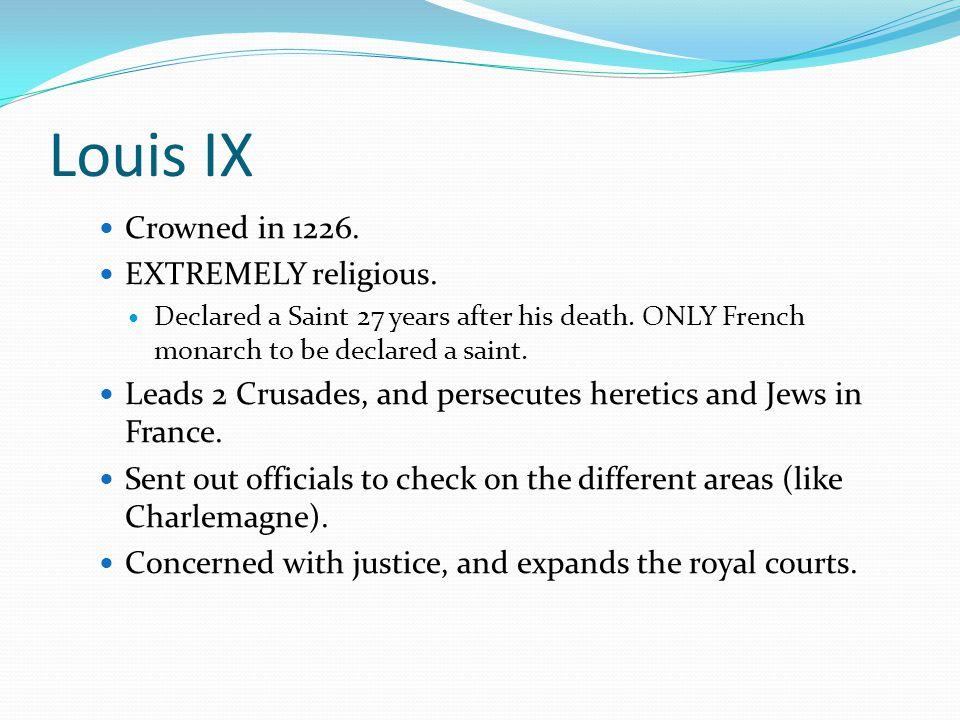 Louis IX Crowned in 1226. EXTREMELY religious.