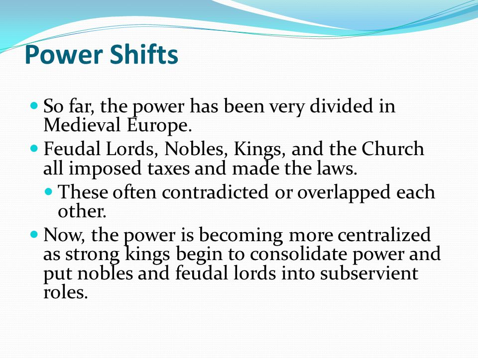 Power Shifts So far, the power has been very divided in Medieval Europe.