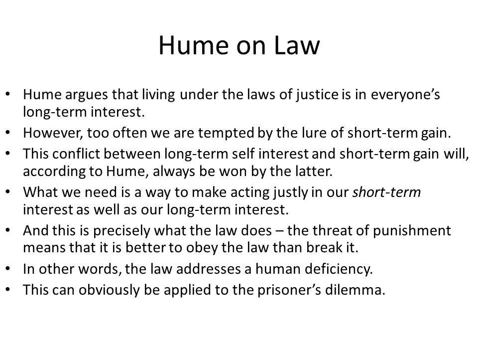 Hume on Law Hume argues that living under the laws of justice is in everyone's long-term interest.
