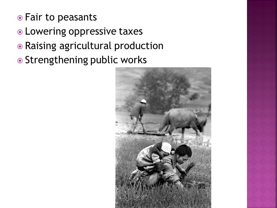 Fair to peasants Lowering oppressive taxes. Raising agricultural production.