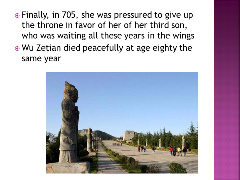 Finally, in 705, she was pressured to give up the throne in favor of her of her third son, who was waiting all these years in the wings