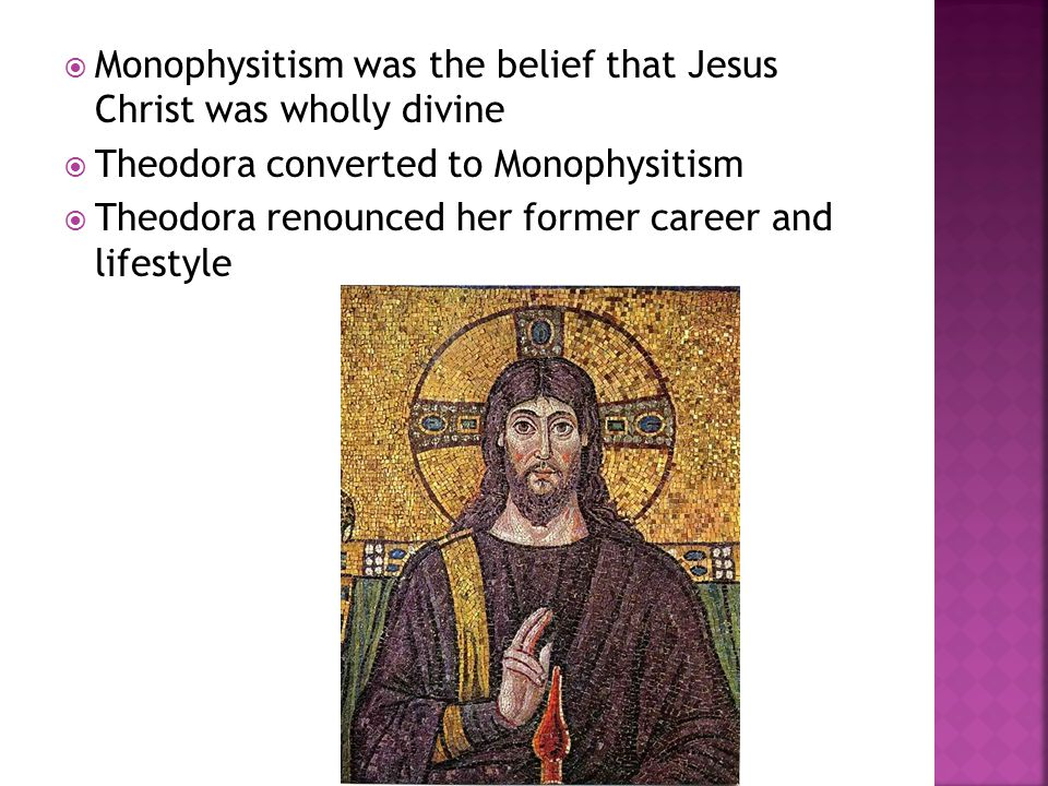 Monophysitism was the belief that Jesus Christ was wholly divine