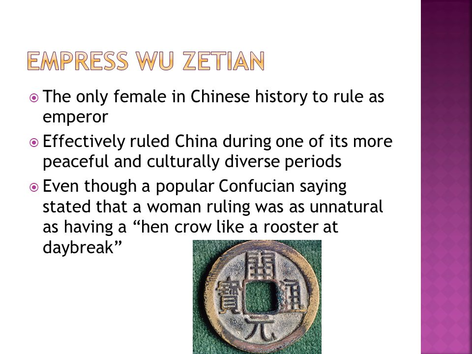 Empress Wu zetian The only female in Chinese history to rule as emperor.