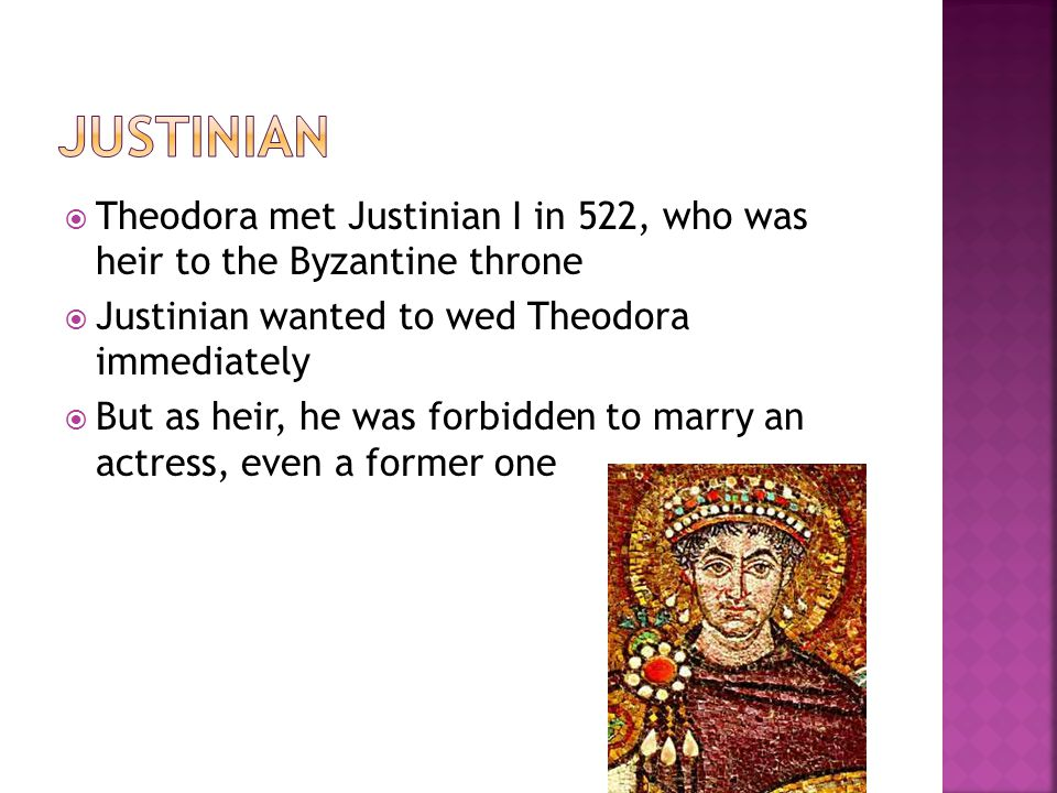 Justinian Theodora met Justinian I in 522, who was heir to the Byzantine throne. Justinian wanted to wed Theodora immediately.