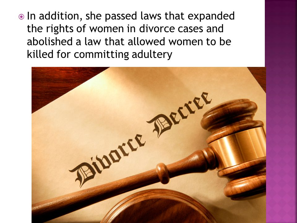 In addition, she passed laws that expanded the rights of women in divorce cases and abolished a law that allowed women to be killed for committing adultery