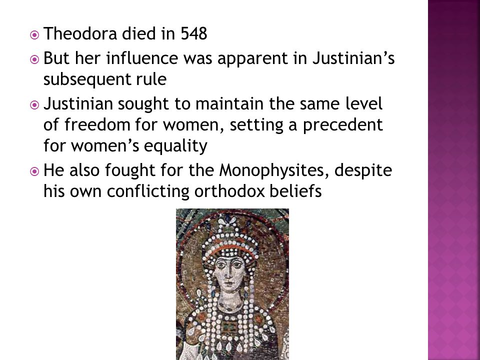 Theodora died in 548 But her influence was apparent in Justinian's subsequent rule.